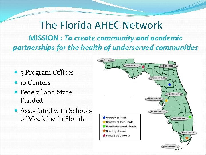 The Florida AHEC Network MISSION : To create community and academic partnerships for the