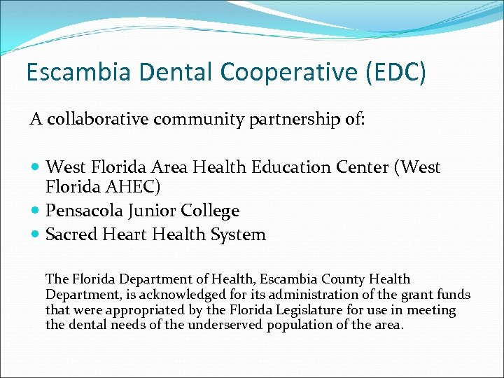 Escambia Dental Cooperative (EDC) A collaborative community partnership of: West Florida Area Health Education