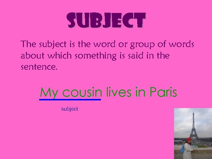 subject The subject is the word or group of words about which something is