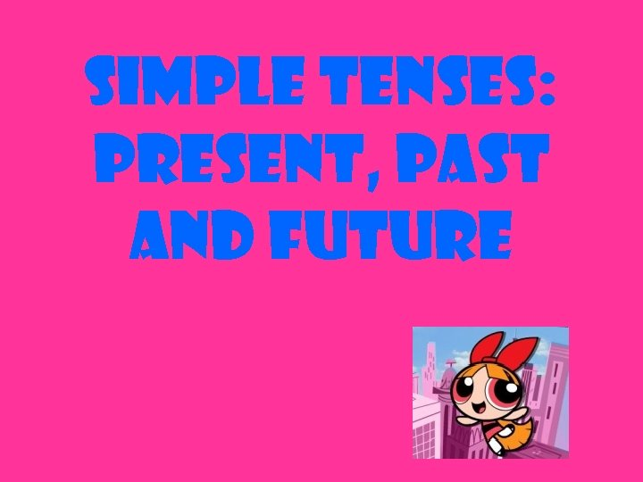 Simple tenses: present, past and future