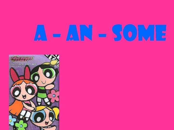 A – an – some