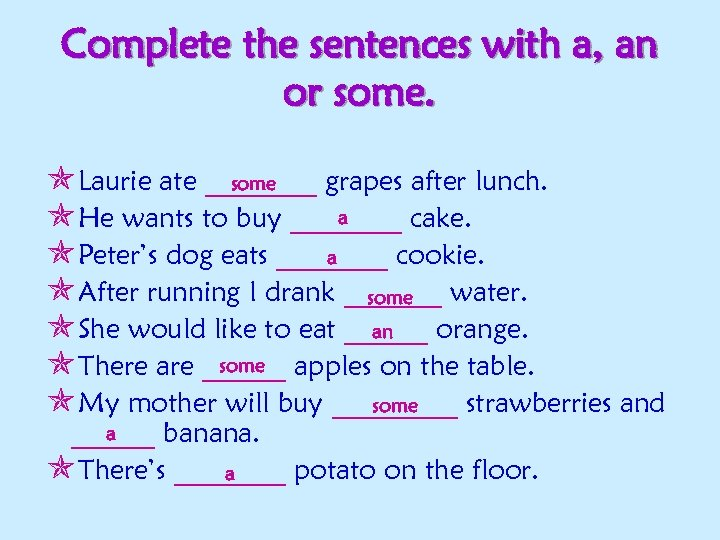 Complete the sentences with a, an or some. Laurie ate ____ grapes after lunch.