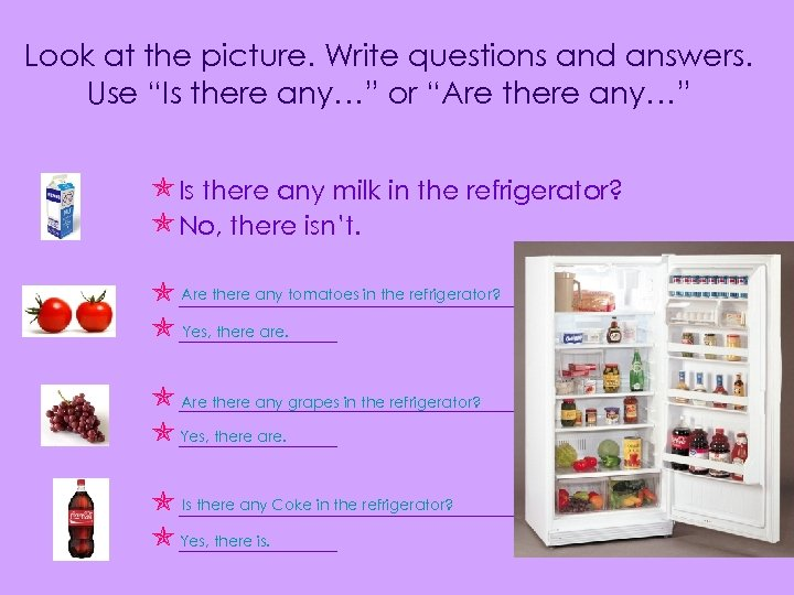 "Look at the picture. Write questions and answers. Use ""Is there any…"" or ""Are"