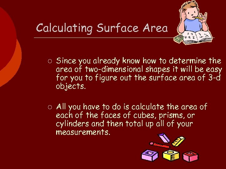Calculating Surface Area ¡ ¡ Since you already know how to determine the area