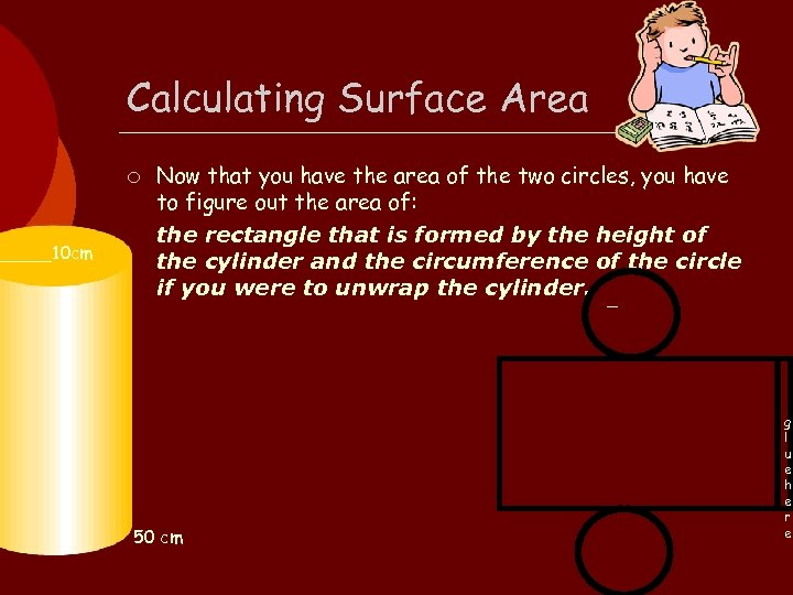 _____10 cm Calculating Surface Area ¡ Now that you have the area of the