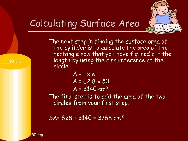 Calculating Surface Area The next step in finding the surface area of the cylinder
