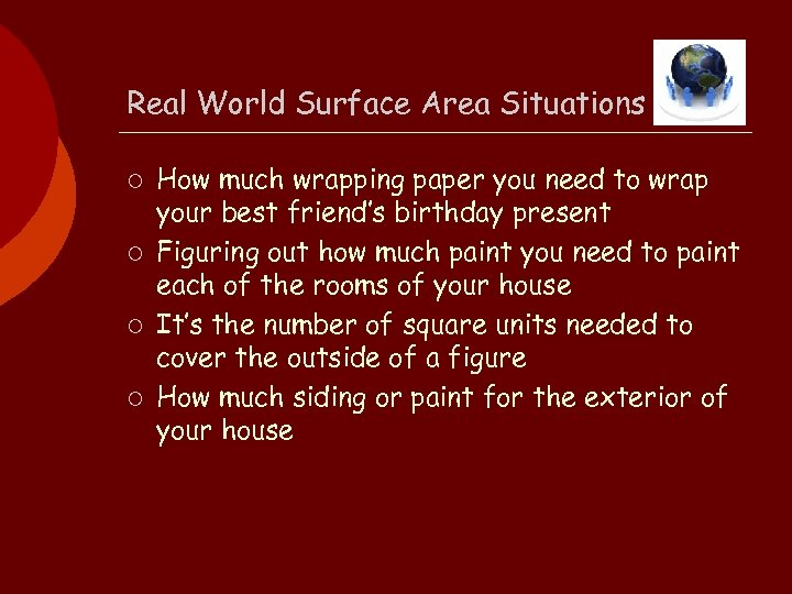Real World Surface Area Situations ¡ ¡ How much wrapping paper you need to