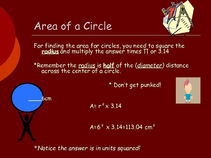 Area of a Circle For finding the area for circles, you need to square