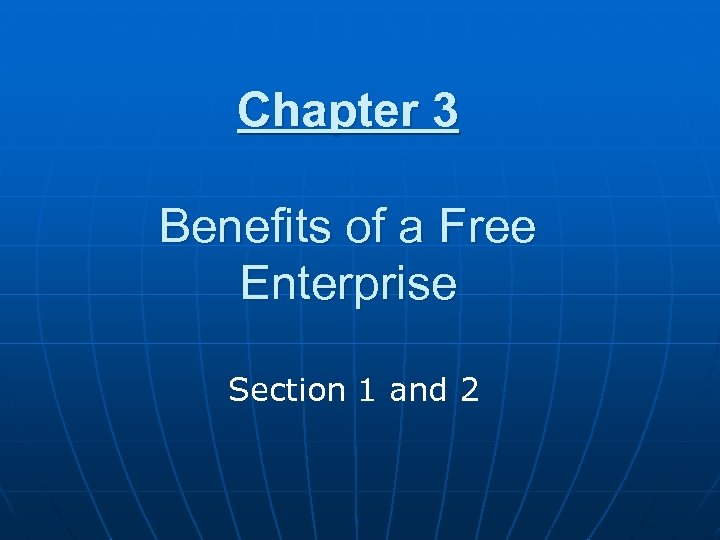 Chapter 3 Benefits of a Free Enterprise Section 1 and 2
