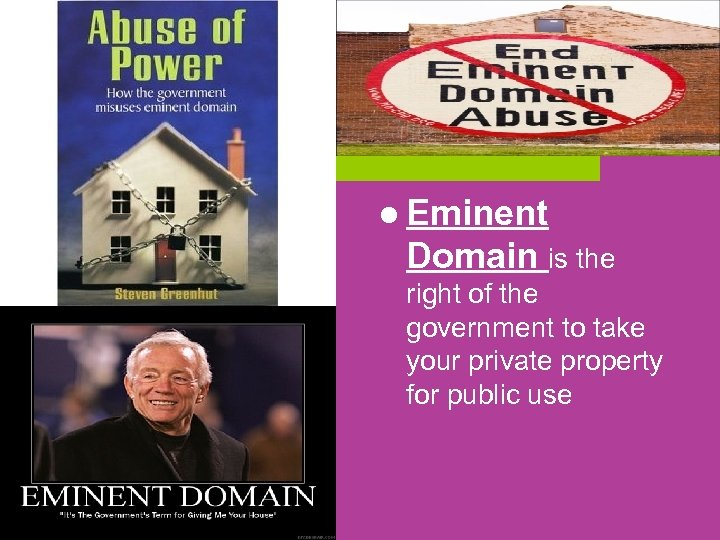 l Eminent Domain is the right of the government to take your private property