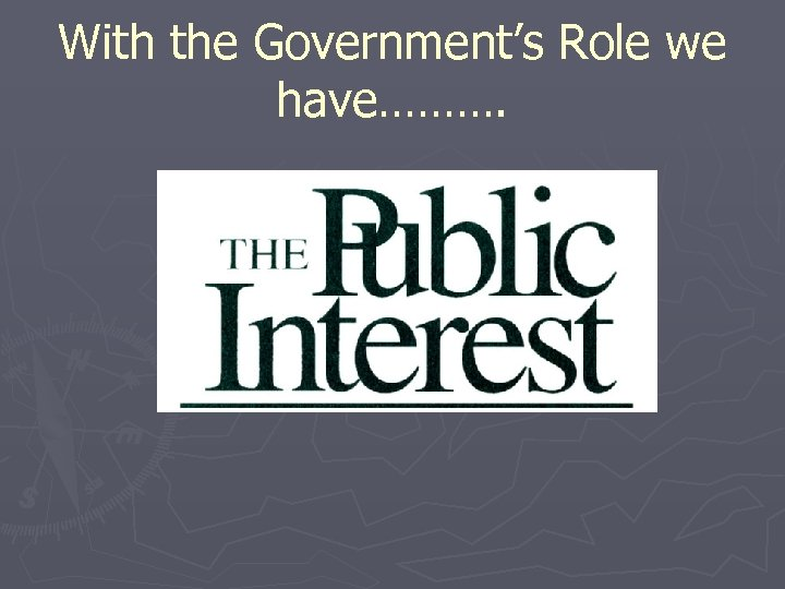 With the Government's Role we have……….