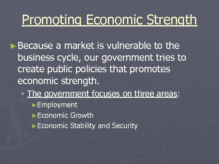 Promoting Economic Strength ► Because a market is vulnerable to the business cycle, our
