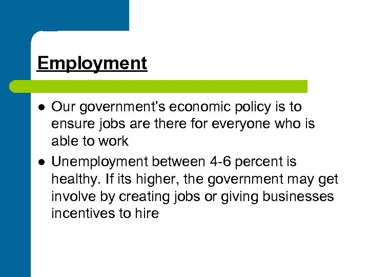 Employment l l Our government's economic policy is to ensure jobs are there for