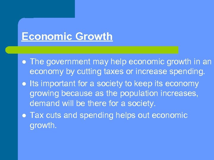 Economic Growth l l l The government may help economic growth in an economy