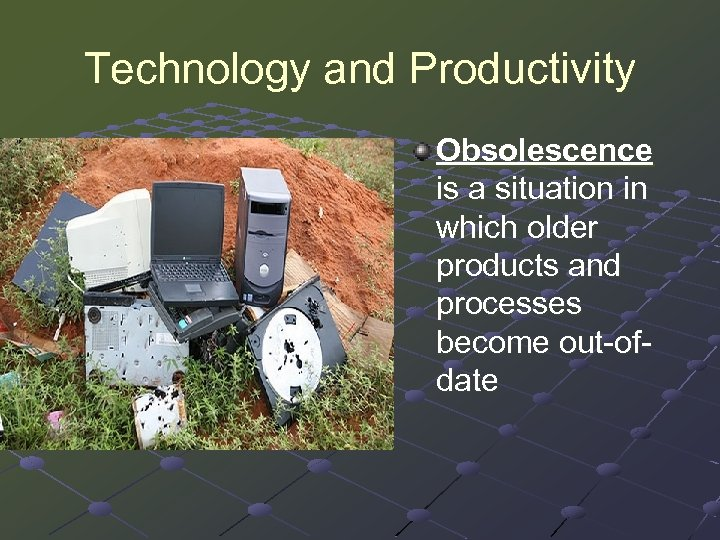 Technology and Productivity Obsolescence is a situation in which older products and processes become