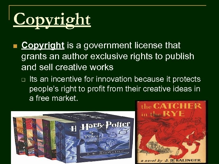 Copyright n Copyright is a government license that grants an author exclusive rights to