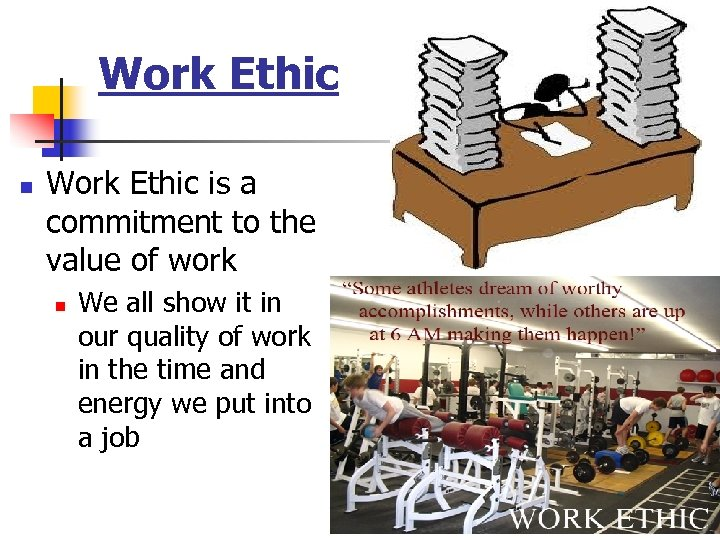 Work Ethic n Work Ethic is a commitment to the value of work n