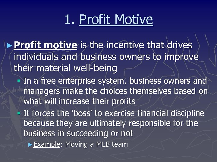 1. Profit Motive ► Profit motive is the incentive that drives individuals and business