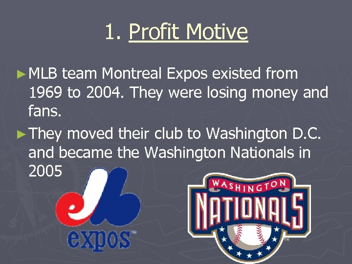 1. Profit Motive ► MLB team Montreal Expos existed from 1969 to 2004. They