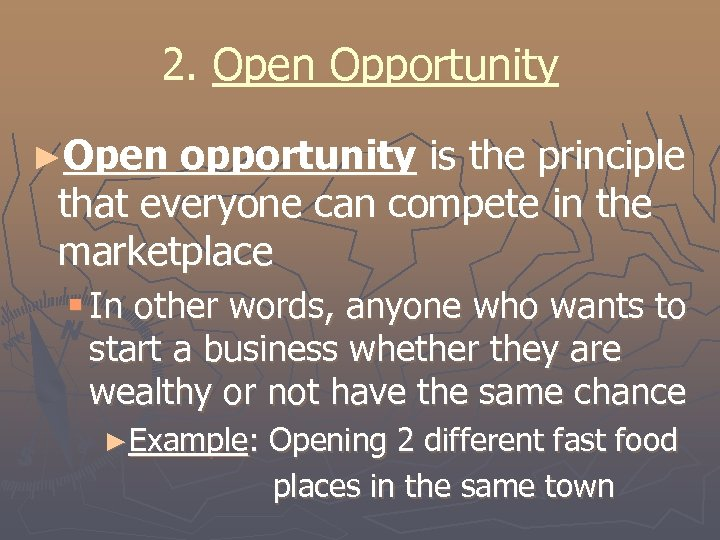 2. Open Opportunity ►Open opportunity is the principle that everyone can compete in the