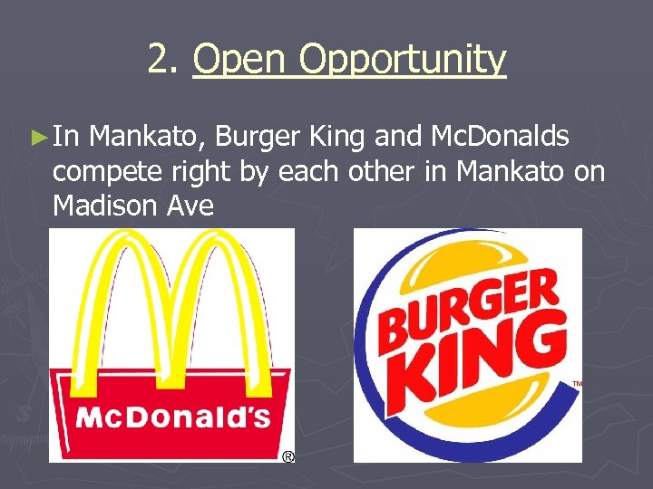 2. Open Opportunity ► In Mankato, Burger King and Mc. Donalds compete right by