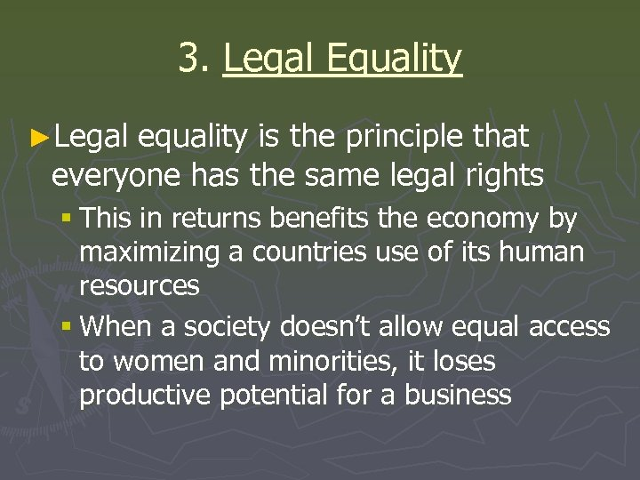 3. Legal Equality ►Legal equality is the principle that everyone has the same legal