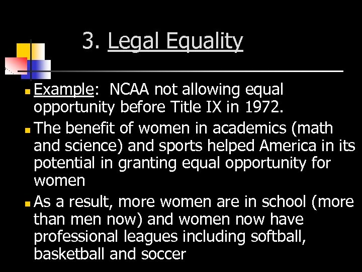 3. Legal Equality Example: NCAA not allowing equal opportunity before Title IX in 1972.