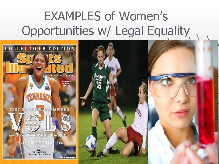 EXAMPLES of Women's Opportunities w/ Legal Equality