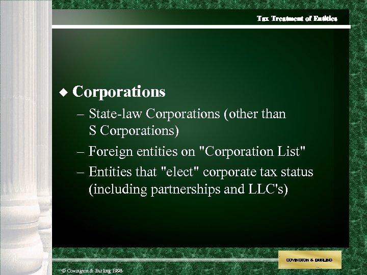 Tax Treatment of Entities u Corporations – State-law Corporations (other than S Corporations) –