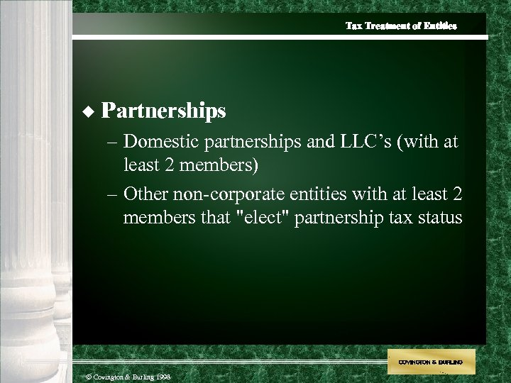 Tax Treatment of Entities u Partnerships – Domestic partnerships and LLC's (with at least