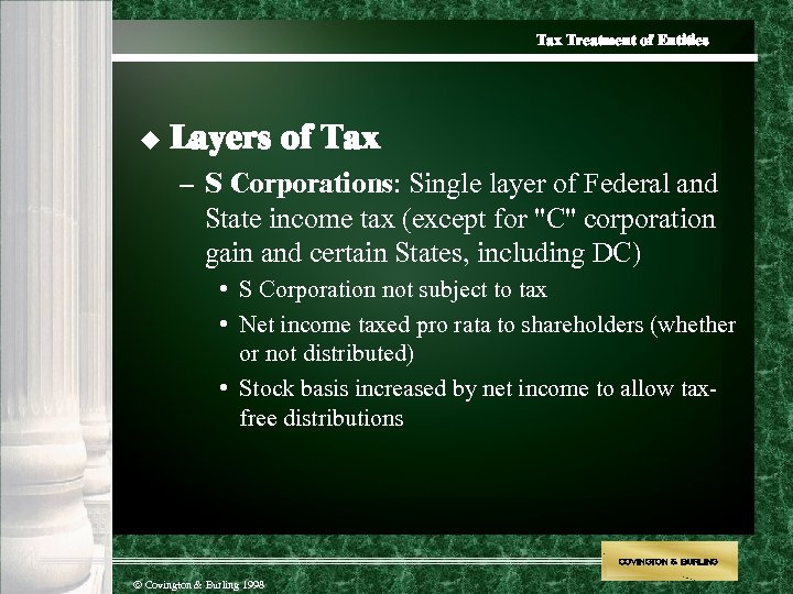 Tax Treatment of Entities u Layers of Tax – S Corporations: Single layer of