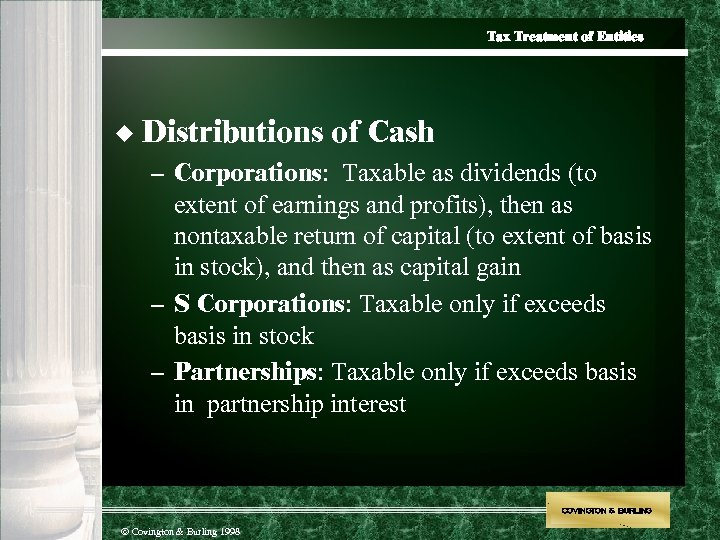 Tax Treatment of Entities u Distributions of Cash – Corporations: Taxable as dividends (to