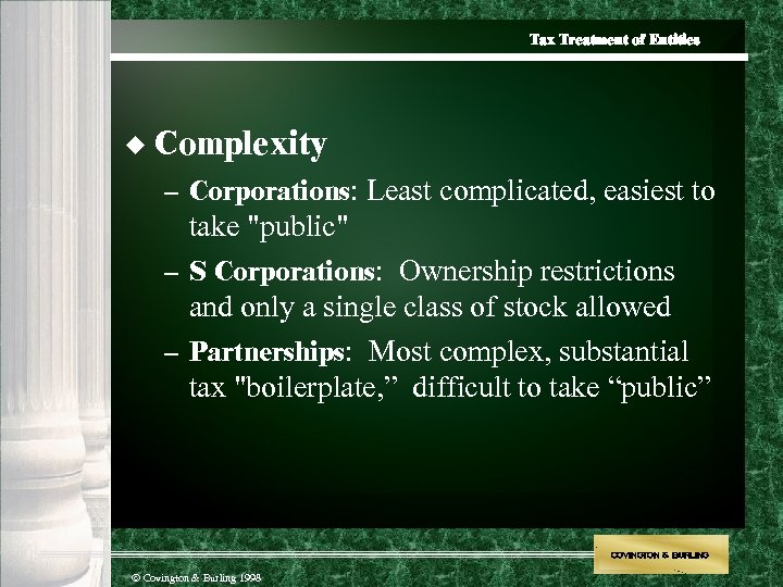 Tax Treatment of Entities u Complexity – Corporations: Least complicated, easiest to take