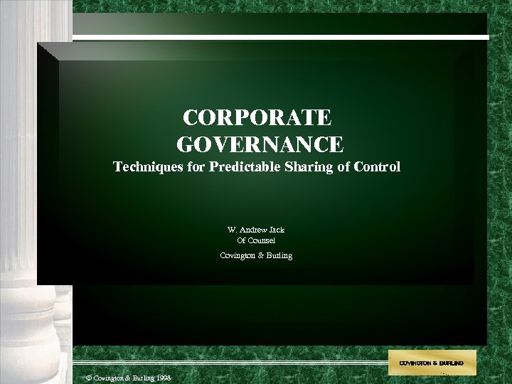 CORPORATE GOVERNANCE Techniques for Predictable Sharing of Control W. Andrew Jack Of Counsel Covington