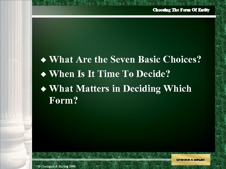 Choosing The Form Of Entity What Are the Seven Basic Choices? u When Is