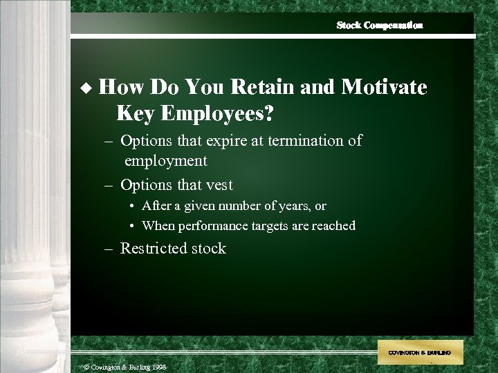 Stock Compensation u How Do You Retain and Motivate Key Employees? – Options that