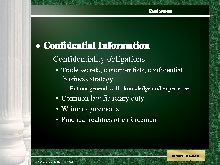 Employment u Confidential Information – Confidentiality obligations • Trade secrets, customer lists, confidential business