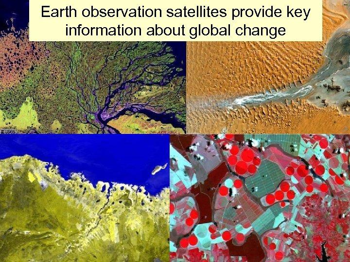 Earth observation satellites provide key information about global change