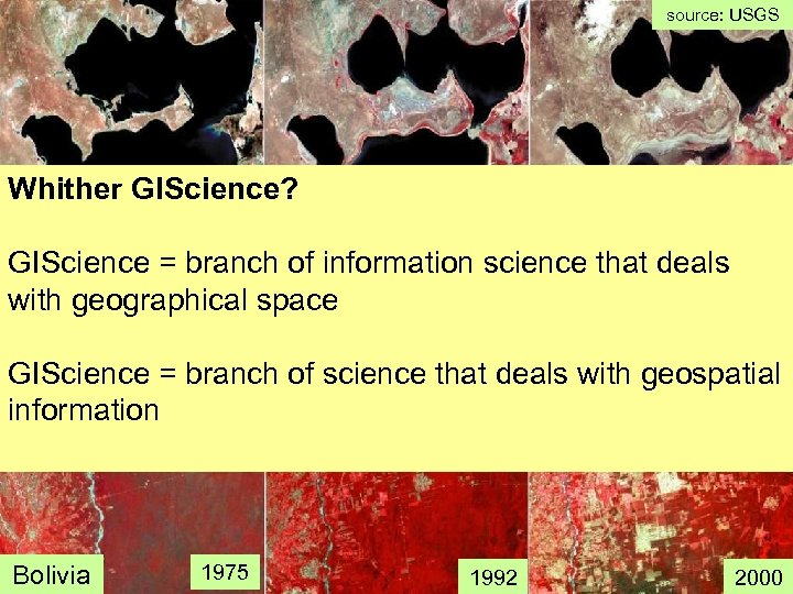 source: USGS Slides from LANDSAT Whither GIScience? GIScience = branch of information science that