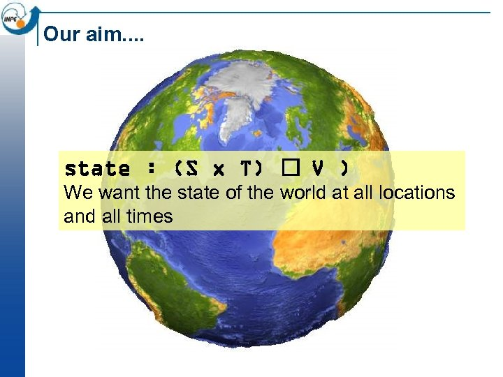 Our aim. . state : (S x T) V ) We want the state