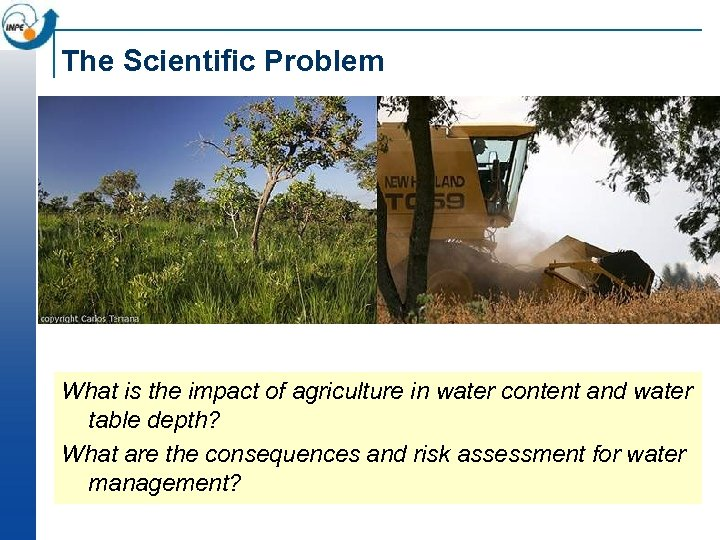 The Scientific Problem What is the impact of agriculture in water content and water