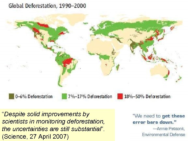 """Despite solid improvements by scientists in monitoring deforestation, the uncertainties are still substantial"". (Science,"