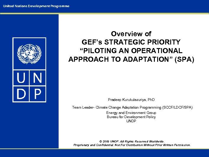 "Overview of GEF's STRATEGIC PRIORITY ""PILOTING AN OPERATIONAL APPROACH TO ADAPTATION"" (SPA) Pradeep Kurukulasuriya,"