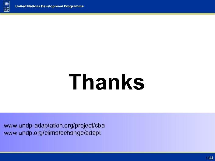 Thanks www. undp-adaptation. org/project/cba www. undp. org/climatechange/adapt 11 11