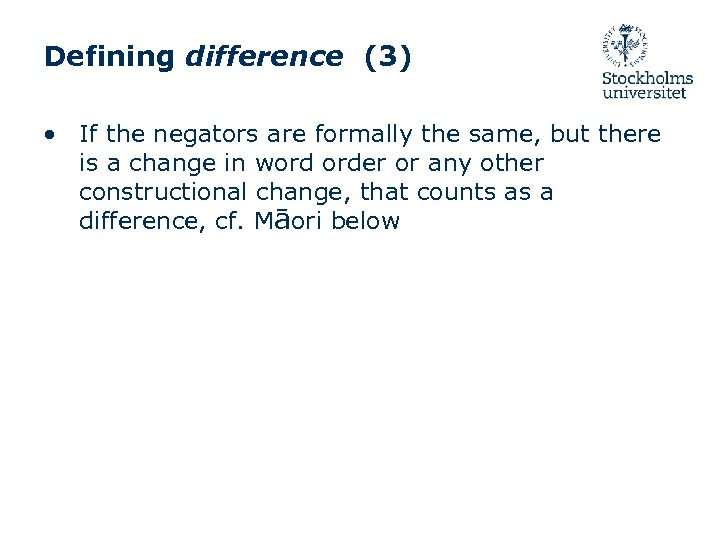 Defining difference (3) • If the negators are formally the same, but there is