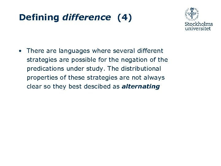 Defining difference (4) • There are languages where several different strategies are possible for