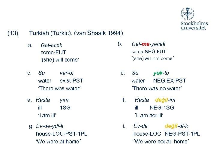 (13) Turkish (Turkic), (van Shaaik 1994) a. c. Gel-ecek come-FUT '(she) will come' Su