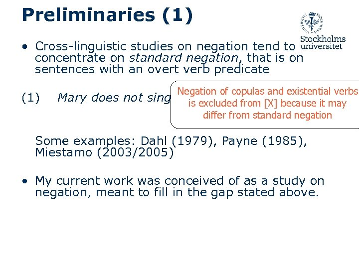 Preliminaries (1) • Cross-linguistic studies on negation tend to concentrate on standard negation, that