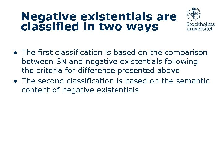 Negative existentials are classified in two ways • The first classification is based on