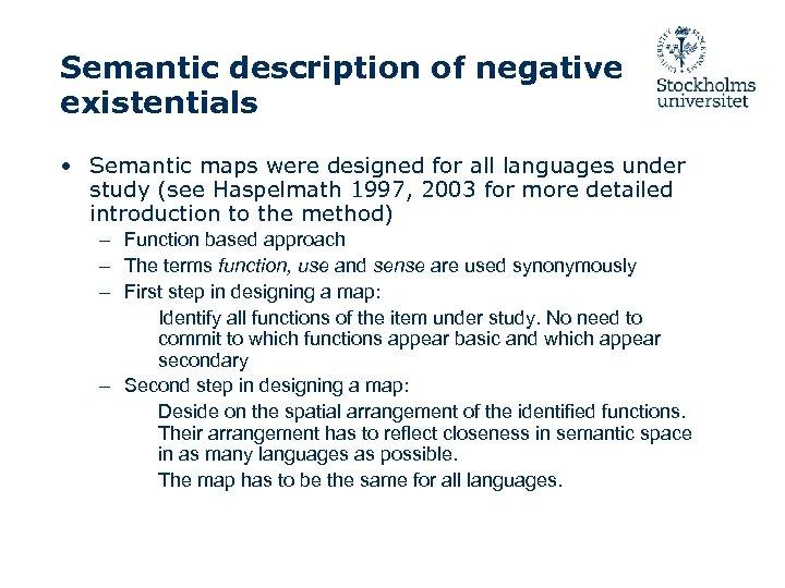 Semantic description of negative existentials • Semantic maps were designed for all languages under